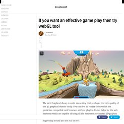If you want an effective game play then try webGL tool