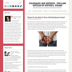 Want To Get Rid of Your Old Marijuana Case? ~ Colorado Law Experts - The Law Offices Of Steven J. Pisani