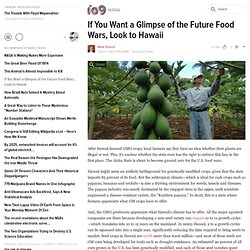 ​If You Want a Glimpse of the Future Food Wars, Look to Hawaii