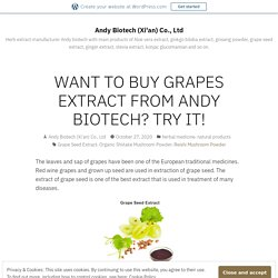 WANT TO BUY GRAPES EXTRACT FROM ANDY BIOTECH? TRY IT! – Andy Biotech (Xi'an) Co., Ltd