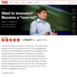 """Joi Ito: Want to innovate? Become a """"now-ist"""""""