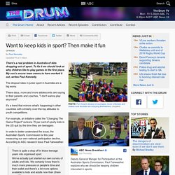 Want to keep kids in sport? Then make it fun - The Drum