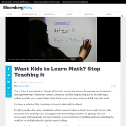 Want Kids to Learn Math? Stop Teaching It
