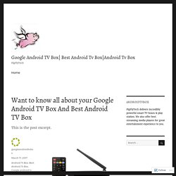 Want to know all about your Google Android TV Box And Best Android TV Box – Google Android TV Box