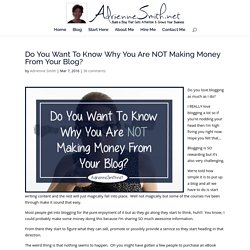 Do You Want To Know Why You Are NOT Making Money From Your Blog?