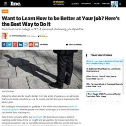 Want to Learn How to be Better at Your Job? Here's the Best Way to Do It