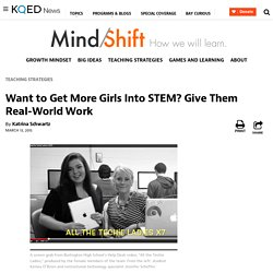 Want to Get More Girls Into STEM? Give Them Real-World Work