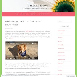 Want to try a Movie Talk? Get to know Fritz! – I Heart Input