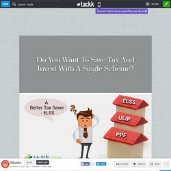 Do You Want To Save Tax And Invest With A Single Scheme?