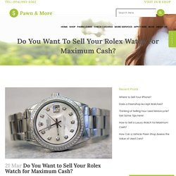 Do You Want to Sell Your Rolex Watch for Maximum Cash?