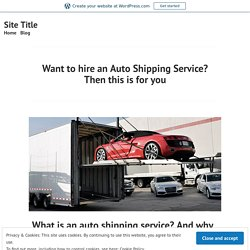Want to hire an Auto Shipping Service? Then this is for you