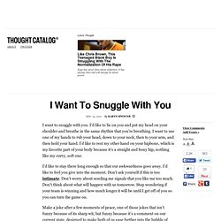 I Want To Snuggle With You & Thought Catalog