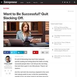 Want to Be Successful? Quit Slacking Off.