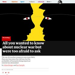 All you wanted to know about nuclear war but were too afraid to ask