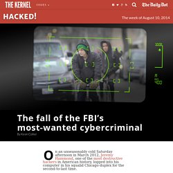 The fall of the FBI's most-wanted cybercriminal - The Kernel