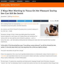 3 Ways Men Wanting to 'Focus On Her Pleasure' During Sex Can Still Be Sexist