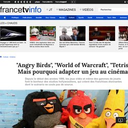 """Angry Birds"", ""World of Warcraft"", ""Tetris""... Mais pourquoi adapter un jeu au cinéma ?"