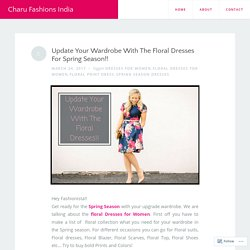 Update Your Wardrobe With The Floral Dresses For Spring Season!! – Charu Fashions India