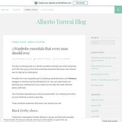 3 Wardrobe essentials that every man should own – Alberto Torresi Blog