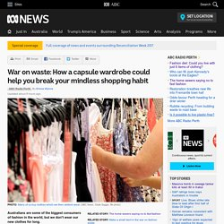 War on waste: How a capsule wardrobe could help you break your mindless shopping habit