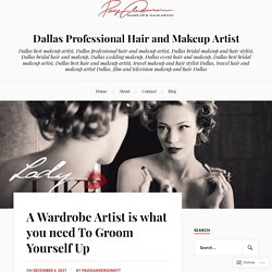 A Wardrobe Artist is what you need To Groom Yourself Up – Dallas Professional Hair and Makeup Artist