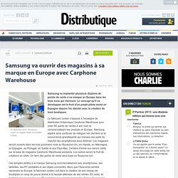 Samsung va ouvrir des magasins à sa marque en Europe avec Carphone Warehouse