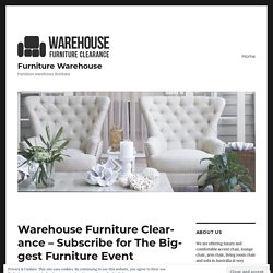 Warehouse Furniture Clearance – Subscribe for The Biggest Furniture Event