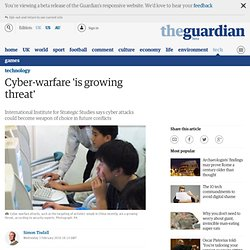 Cyber-warfare 'is growing threat' | Technology