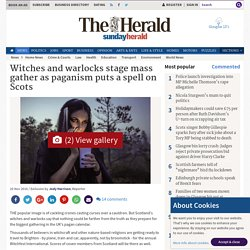 Witches and warlocks stage mass gather as paganism puts a spell on Scots (From HeraldScotland)