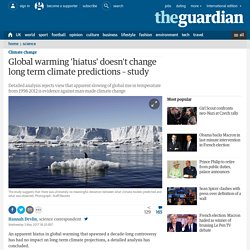Global warming 'hiatus' doesn't change long term climate predictions – study