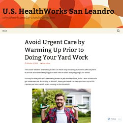 Avoid Urgent Care by Warming Up Prior to Doing Your Yard Work