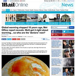 Global warming stopped 16 years ago, Met Office report reveals: MoS got it right about warming... so who are the 'deniers' now?
