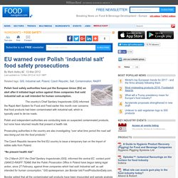 FOOD PRODUCTION 12/03/12 EU warned over Polish 'industrial salt' food safety prosecutions.