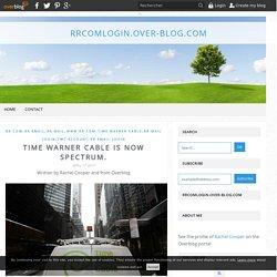 Time Warner Cable is now Spectrum. - rrcomlogin.over-blog.com