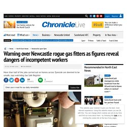 Warning over Newcastle rogue gas fitters as figures reveal dangers of incompetent workers
