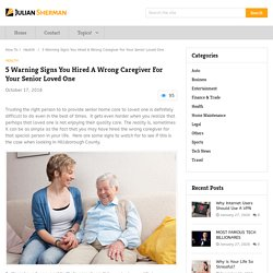 5 Warning Signs You Hired A Wrong Caregiver For Your Senior Loved One