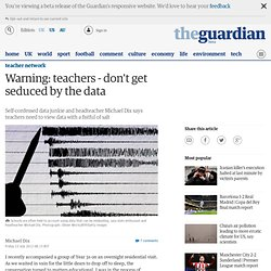 Warning: teachers - don't get seduced by the data | Teacher Network Blog | Guardian Professional