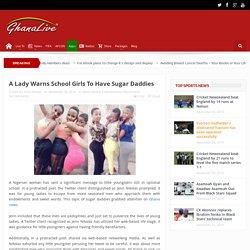 A Lady Warns School Girls To Have Sugar Daddies - Ghana Live TV