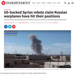 US-backed Syrian rebels claim Russian warplanes have hit their positions