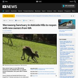 Warrawong Sanctuary in Adelaide Hills to reopen with new owners from WA