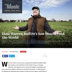 How Warren Buffett's Son Would Feed the World