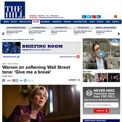 Warren on softening Wall Street tone: 'Give me a break'