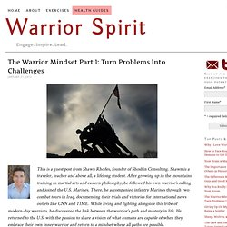 The Warrior Mindset Part 1: Turn Problems Into Challenges — Warrior Spirit