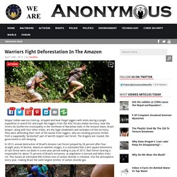 Warriors Fight Deforestation In The Amazon AnonHQ