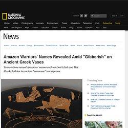 """Amazon Warriors' Names Revealed Amid """"Gibberish"""" on Ancient Greek Vases"""