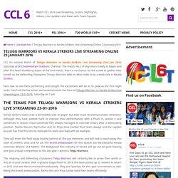 Telugu Warriors vs Kerala Strikers Live Streaming Online 23 January 2016