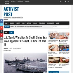 U.S. Sends Warships to South China Sea in an Apparent Attempt to Kick Off WW III