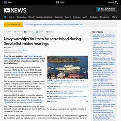 Navy warships' faults to be scrutinised during Senate Estimates hearings