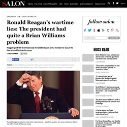 Ronald Reagan's wartime lies: The president had quite a Brian Williams problem
