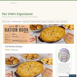 150 Wartime Recipes – The 1940's Experiment